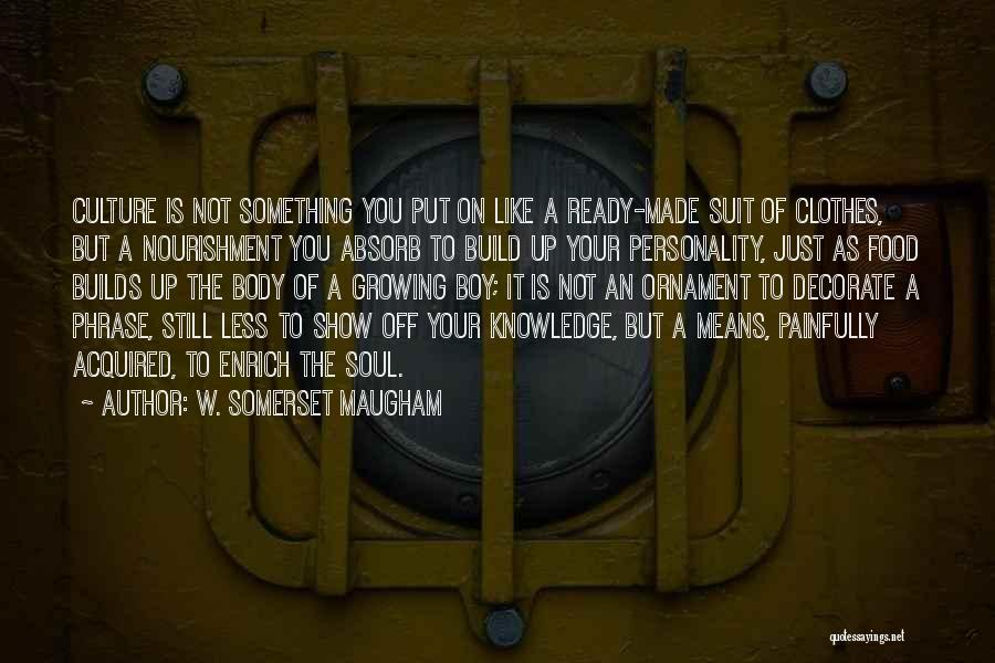 Knowledge Is Food Quotes By W. Somerset Maugham