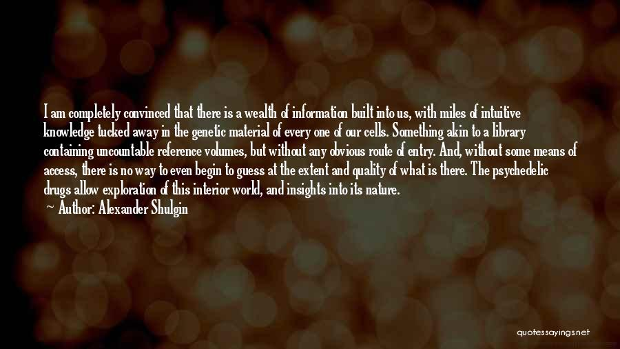 Knowledge Is Wealth Quotes By Alexander Shulgin