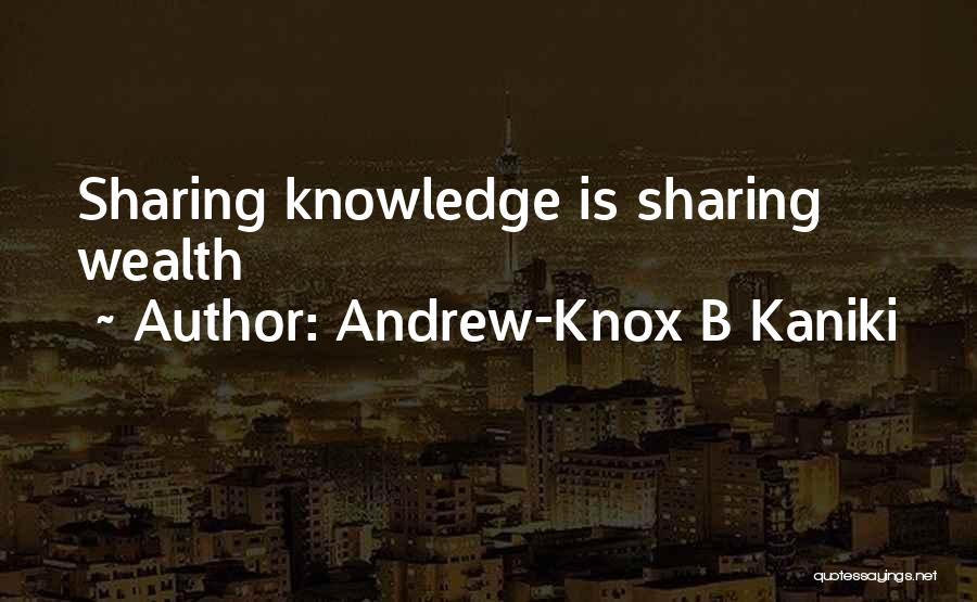 Knowledge Is Wealth Quotes By Andrew-Knox B Kaniki