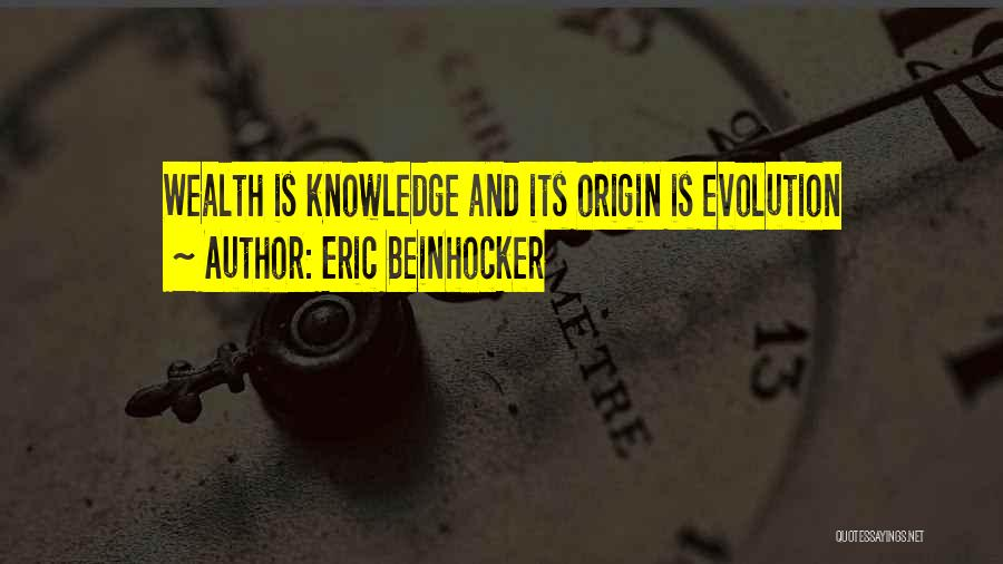 Knowledge Is Wealth Quotes By Eric Beinhocker