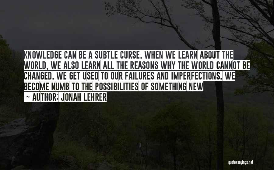 Knowledge Of The World Quotes By Jonah Lehrer