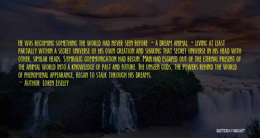 Knowledge Of The World Quotes By Loren Eiseley