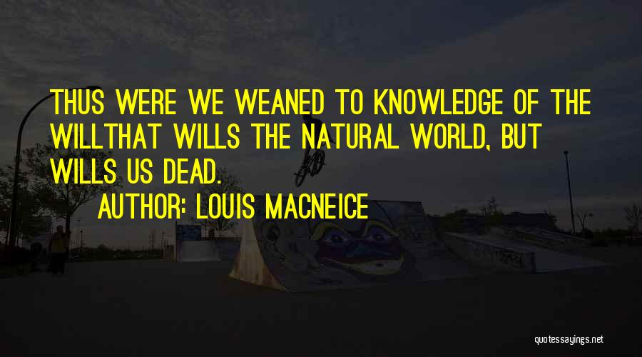 Knowledge Of The World Quotes By Louis MacNeice