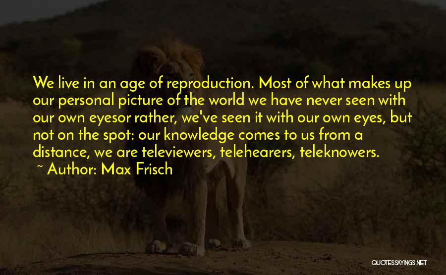 Knowledge Of The World Quotes By Max Frisch