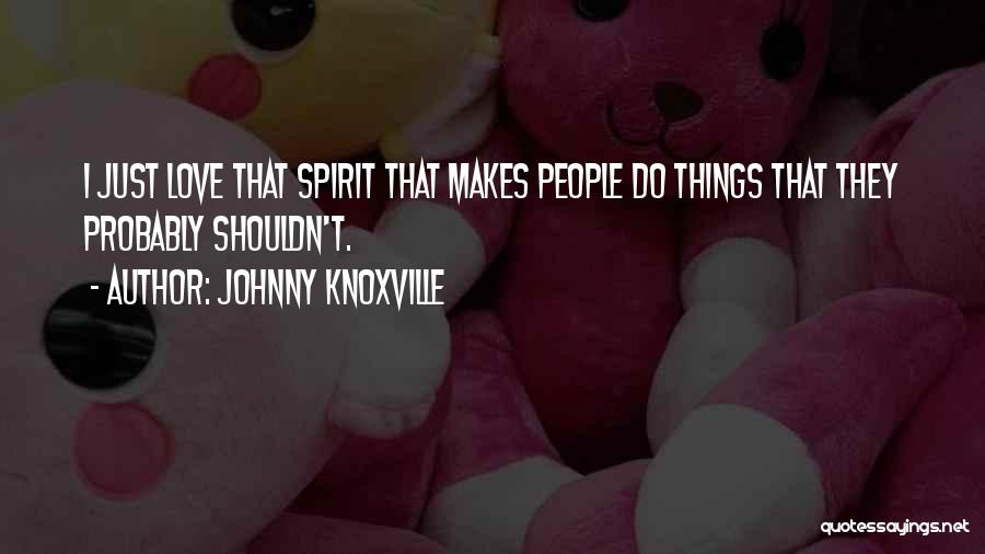 Knoxville Quotes By Johnny Knoxville