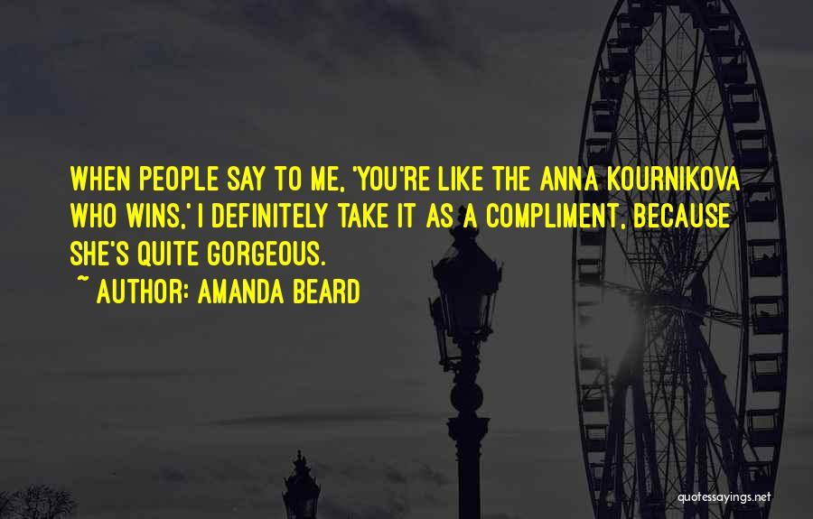 Kournikova Quotes By Amanda Beard