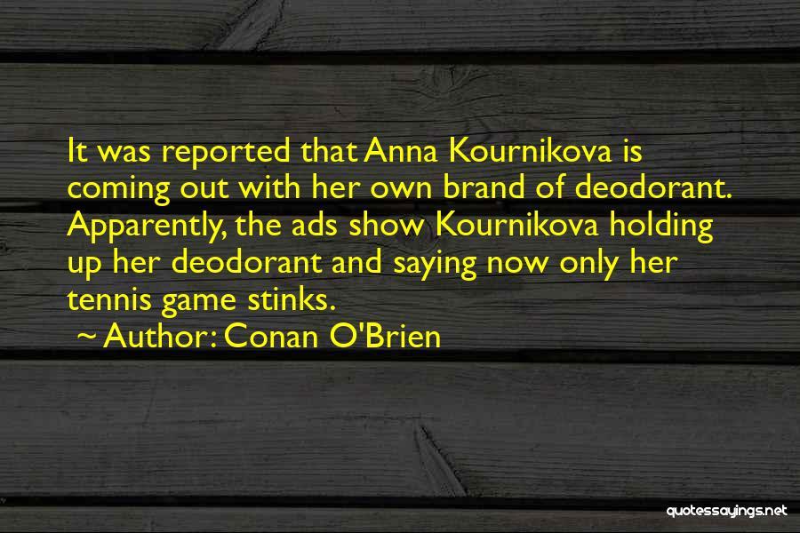 Kournikova Quotes By Conan O'Brien