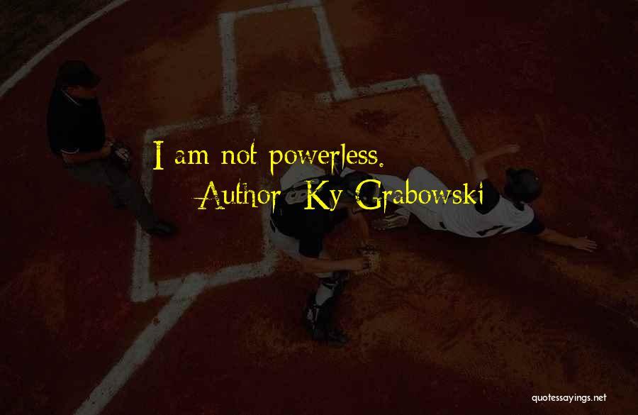 Ky Grabowski Quotes 1071849