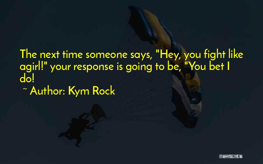 Kym Rock Quotes 1405577