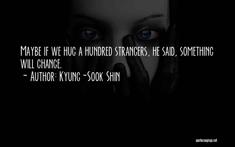 Kyung-Sook Shin Quotes 889950
