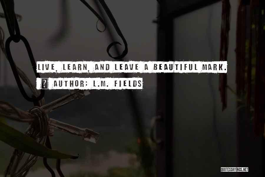 L.M. Fields Quotes 1093510