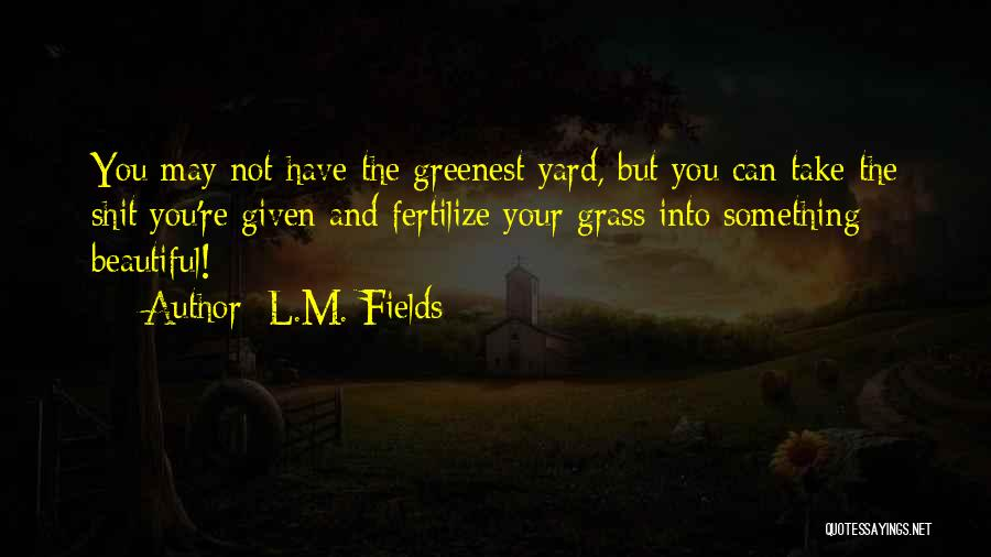 L.M. Fields Quotes 1512345