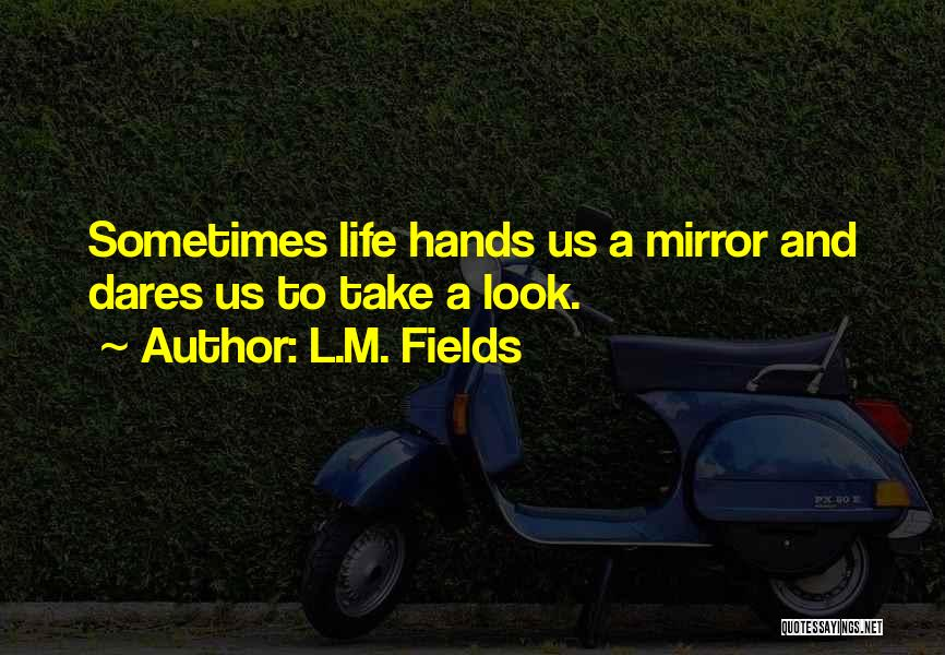 L.M. Fields Quotes 1781953