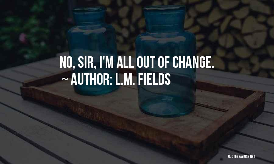 L.M. Fields Quotes 1923524