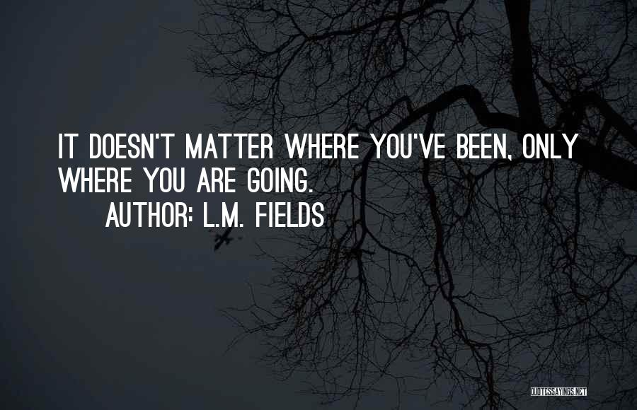 L.M. Fields Quotes 489960