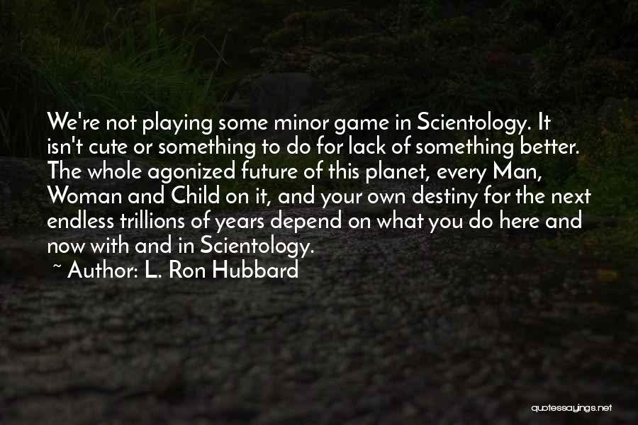 L. Ron Hubbard Quotes 144588