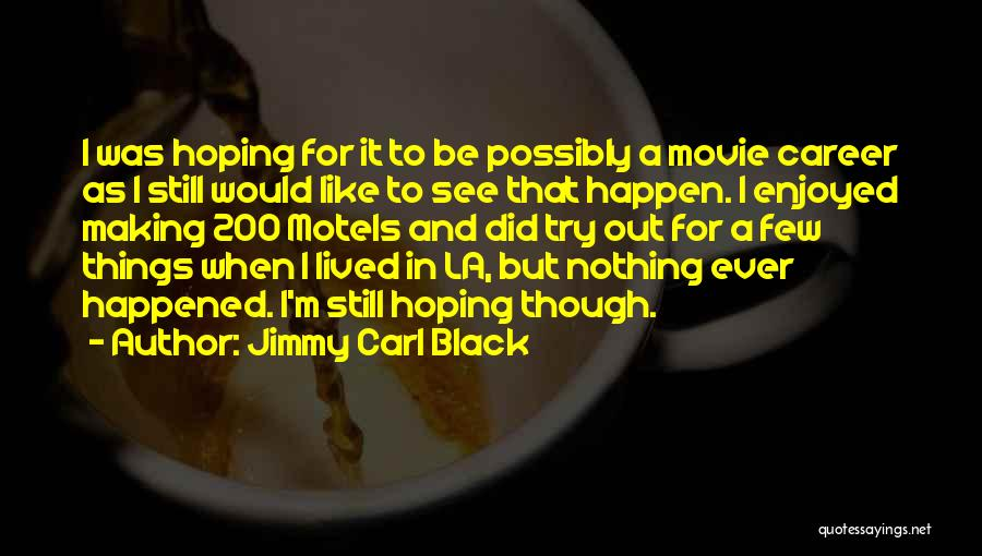 La Movie Quotes By Jimmy Carl Black