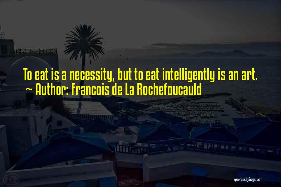 La Rochefoucauld Food Quotes By Francois De La Rochefoucauld