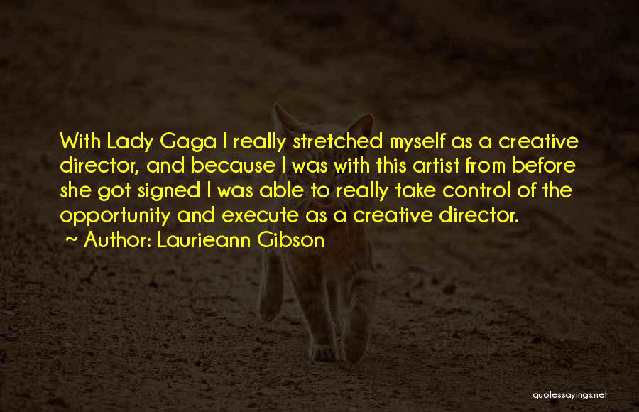 Lady Gaga Do What U Want Quotes By Laurieann Gibson