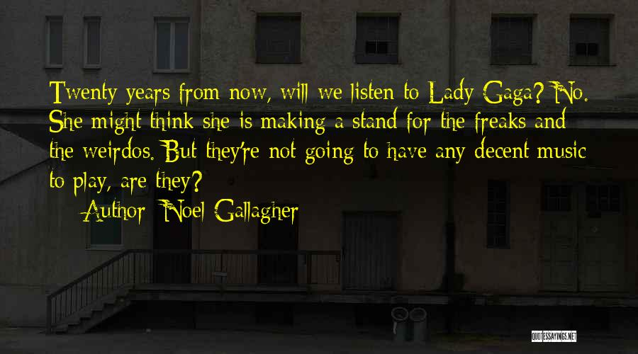 Lady Gaga Do What U Want Quotes By Noel Gallagher