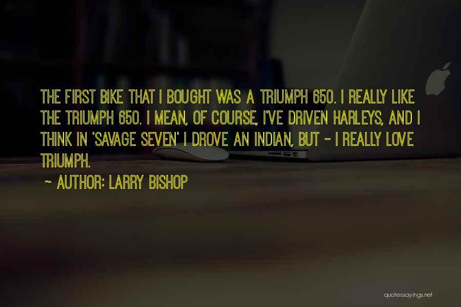 Larry Bishop Quotes 1133828