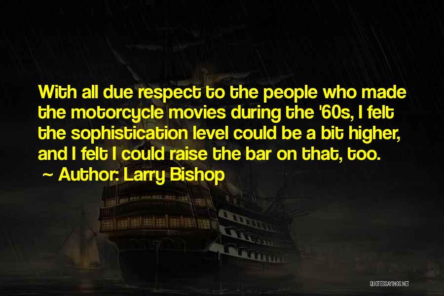 Larry Bishop Quotes 619802