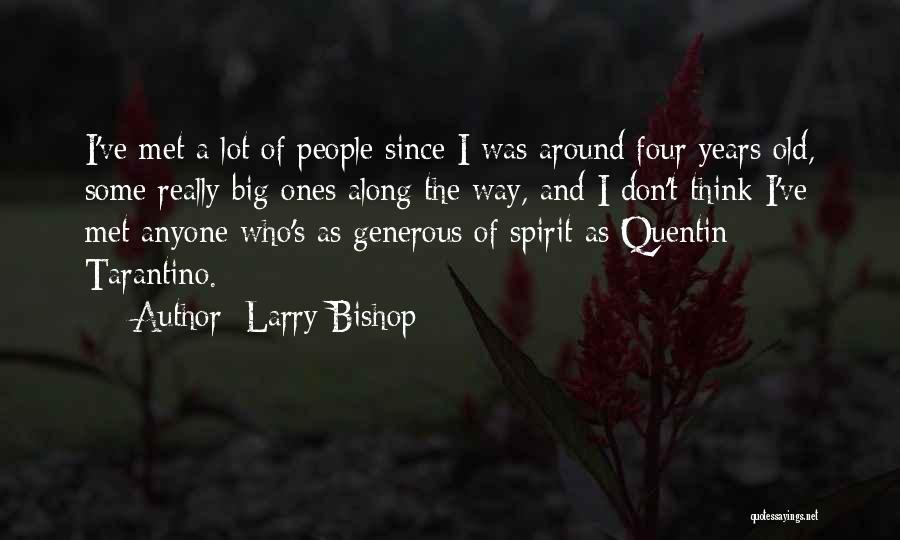 Larry Bishop Quotes 739791