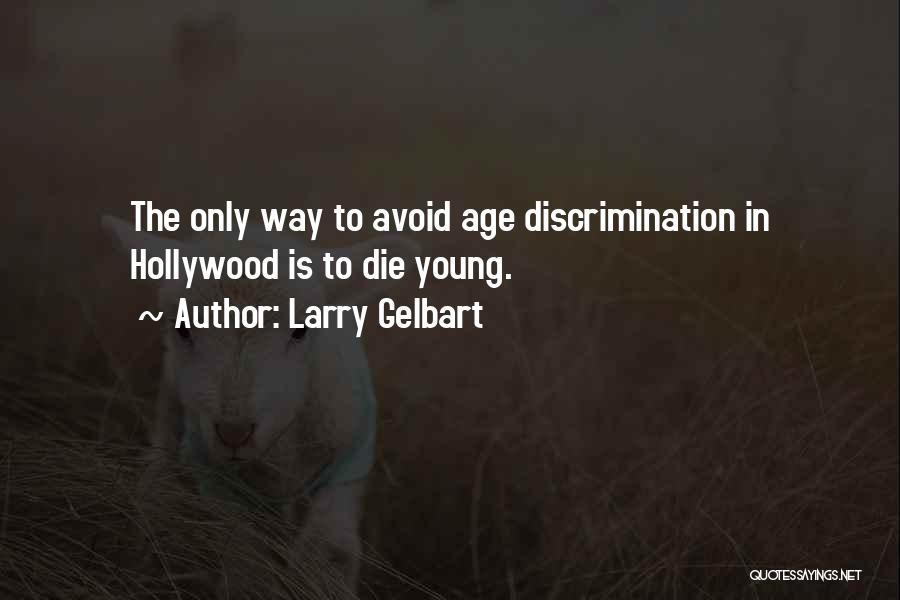 Larry Gelbart Quotes 1018021