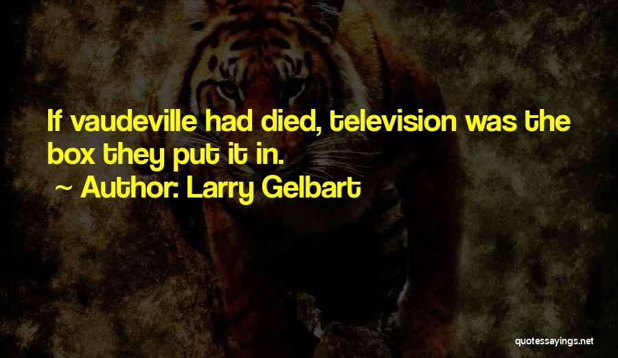 Larry Gelbart Quotes 2199796