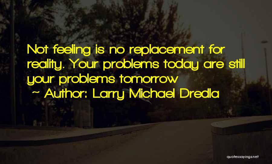 Larry Michael Dredla Quotes 583920