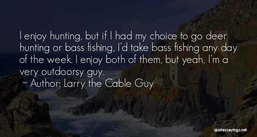 Larry The Cable Guy Best Quotes By Larry The Cable Guy