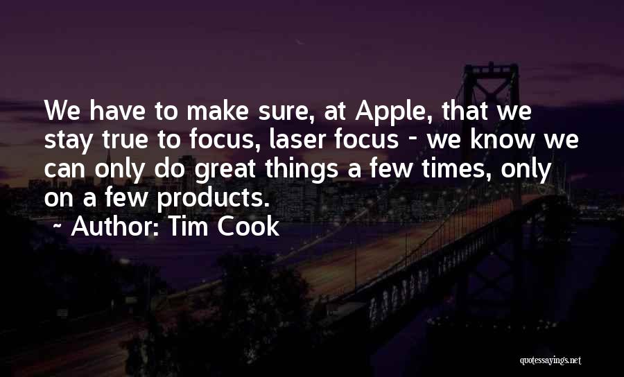 Laser Focus Quotes By Tim Cook