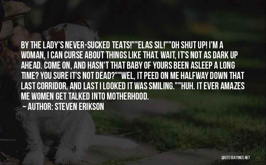 Last Baby Quotes By Steven Erikson