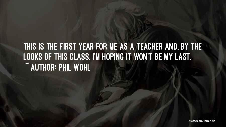 Last Class Quotes By Phil Wohl