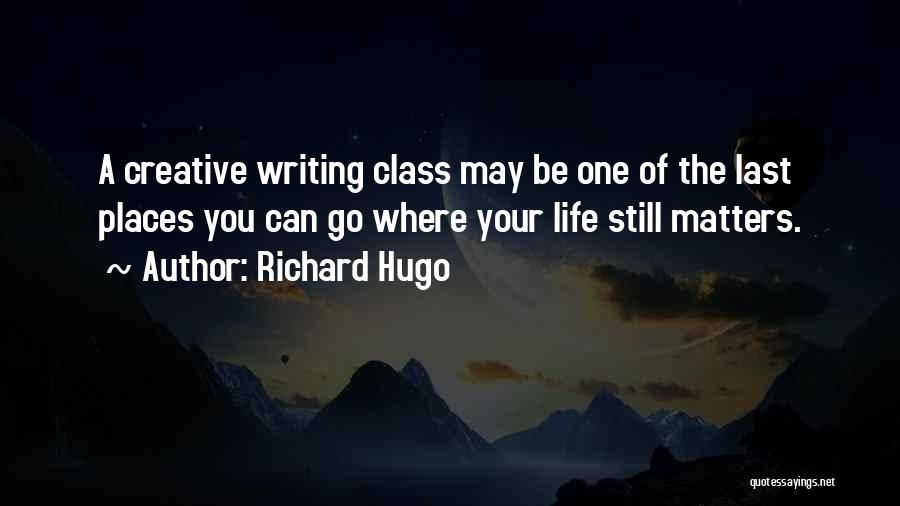 Last Class Quotes By Richard Hugo