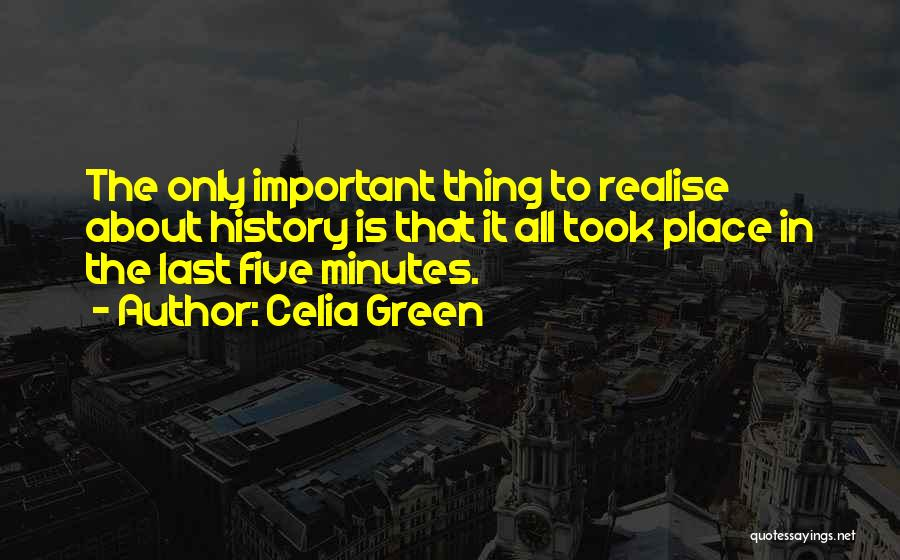 Last Minutes Quotes By Celia Green