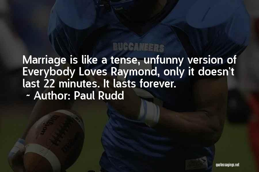 Last Minutes Quotes By Paul Rudd