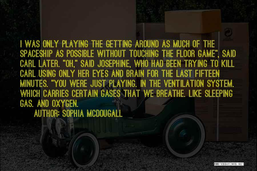 Last Minutes Quotes By Sophia McDougall