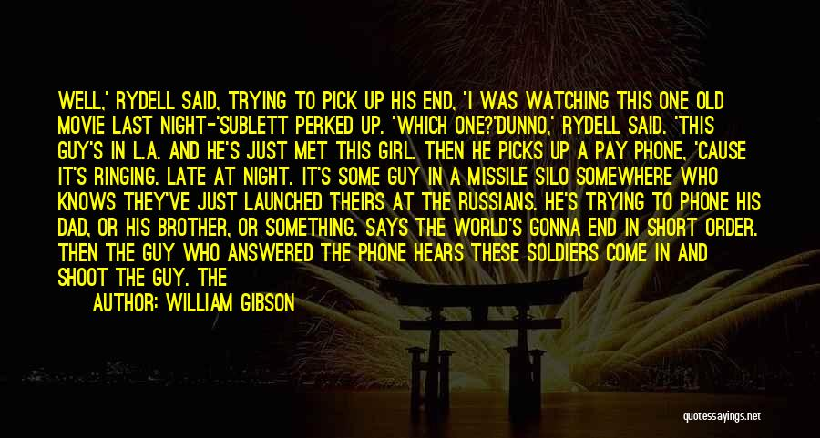 Last Night Movie Quotes By William Gibson