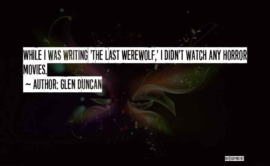 Last Werewolf Quotes By Glen Duncan