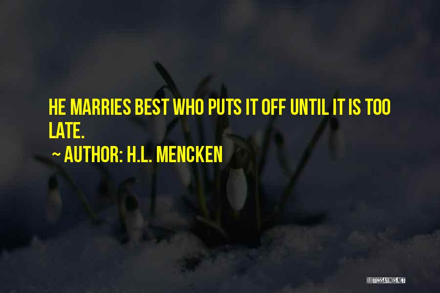 Late Marriage Quotes By H.L. Mencken