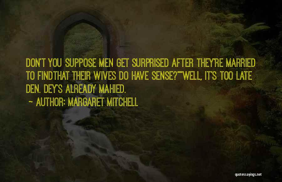 Late Marriage Quotes By Margaret Mitchell