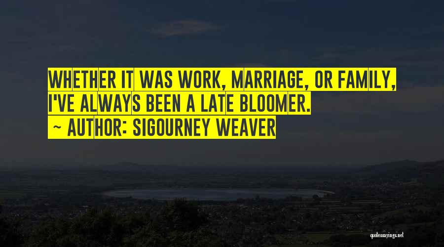Late Marriage Quotes By Sigourney Weaver