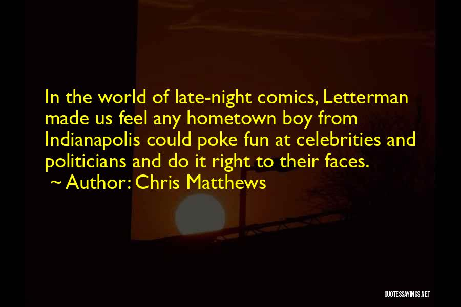 Late Night Fun Quotes By Chris Matthews