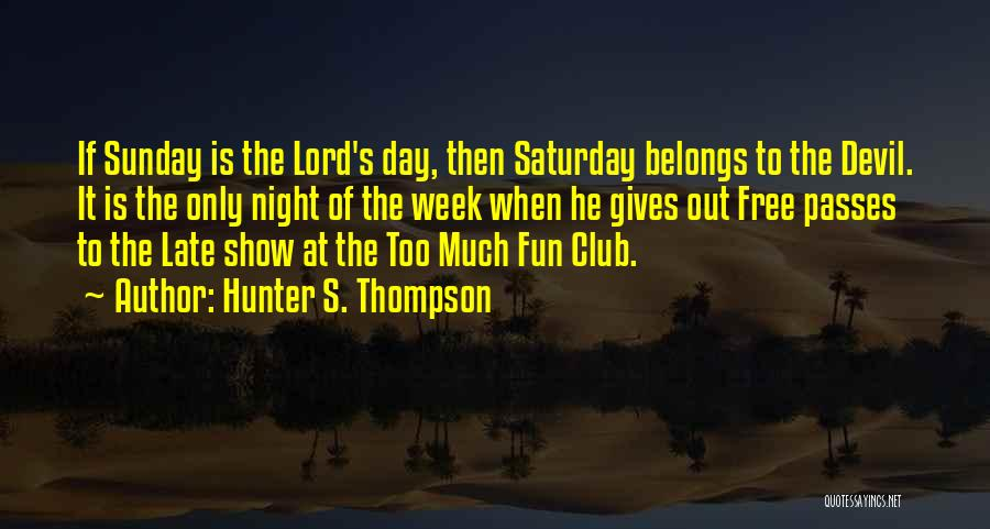 Late Night Fun Quotes By Hunter S. Thompson