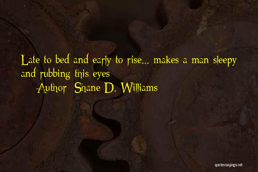 Late To Bed Early To Rise Quotes By Shane D. Williams