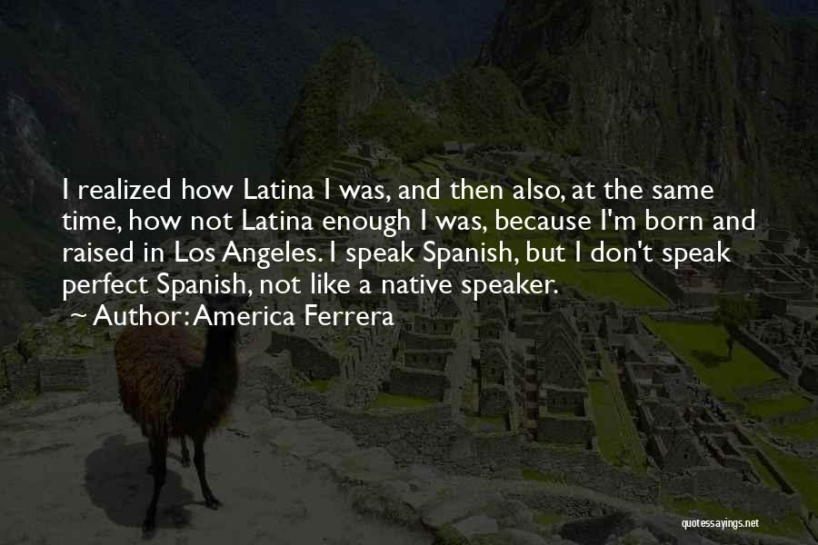 Latina Quotes By America Ferrera