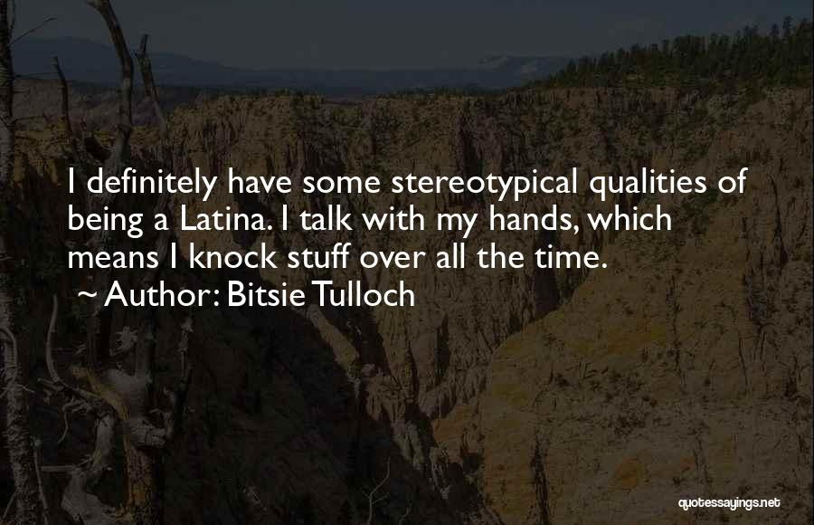 Latina Quotes By Bitsie Tulloch