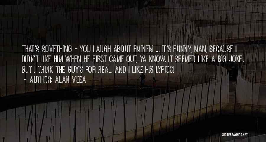 Laugh Quotes By Alan Vega