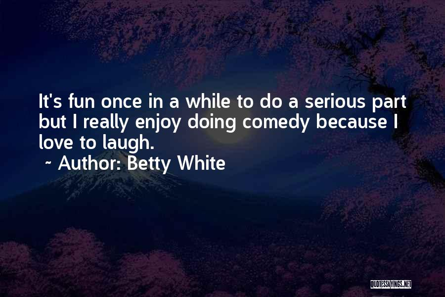 Laugh Quotes By Betty White